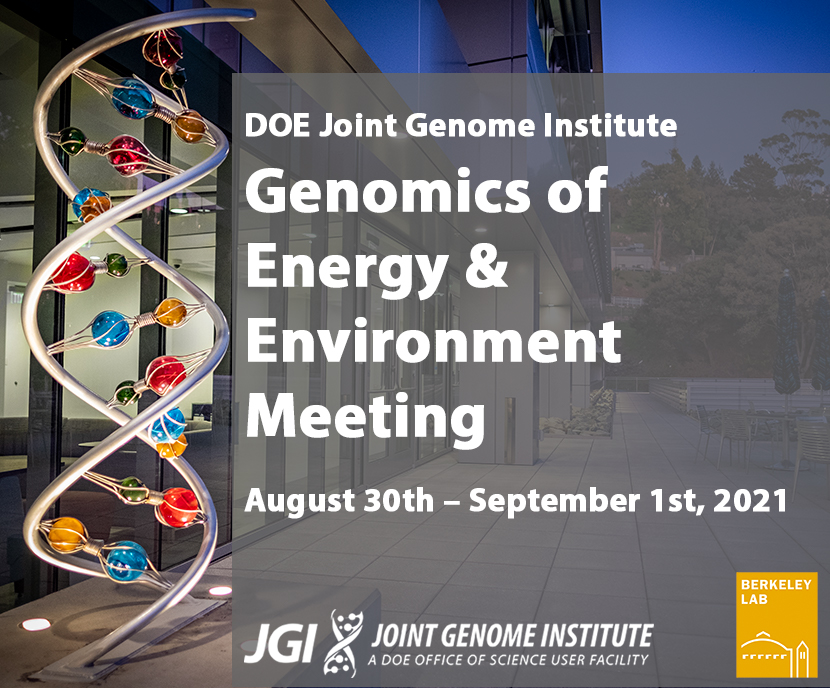 DOE Joint Genome Institute Genomics of Energy & Environment Meeting August 30th – September 1st, 2021